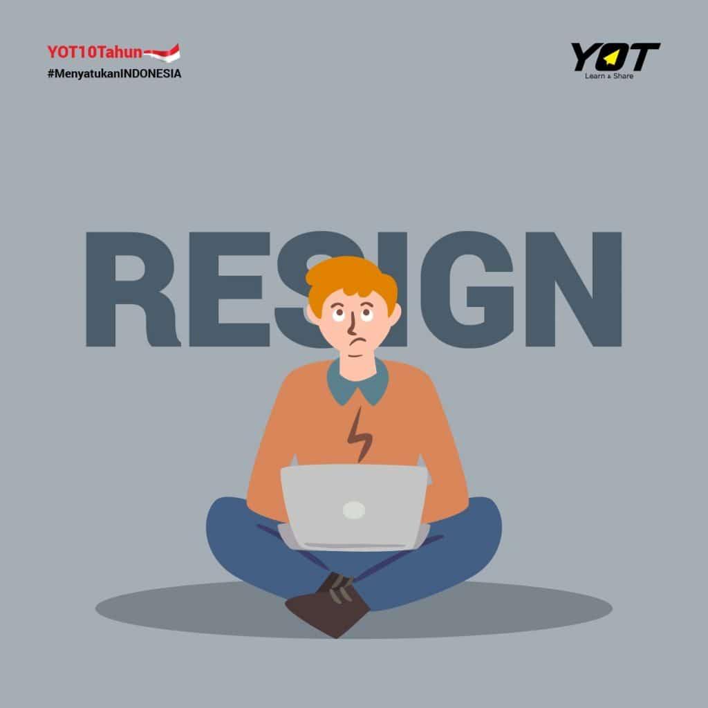 Kamu WAJIB Resign, Kalau….